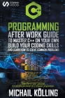 C++ Programming: After work guide to master C++ on your own. Build your coding skills and learn how to solve common problems. Transform Cover Image
