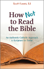How Not to Read the Bible: An Authentic Catholic Approach to Scripture for Today Cover Image