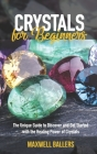 Crystals For Beginners: The Unique Guide to Discover and Get Started with the Healing Power of Crystals Cover Image