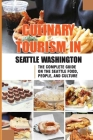 Culinary Tourism In Seattle Washington: The Complete Guide On The Seattle Food, People, And Culture: Culinary Travel Guide To Seattle Washington Cover Image