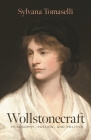 Wollstonecraft: Philosophy, Passion, and Politics Cover Image