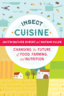 Insect Cuisine: Changing the Future of Food, Farming, and Nutrition Cover Image