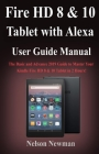 Fire HD 8 & 10 Tablet with Alexa User Guide Manual: The Basic and Advance 2019 Guide to Master Your Kindle Fire HD 8 & 10 Tablet in 2 Hours! Cover Image