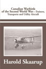 Canadian Warbirds of the Second World War Trainers, Transports and Utility Aircraft Cover Image