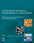 Lignin-Based Materials for Biomedical Applications: Preparation, Characterization, and Implementation Cover Image
