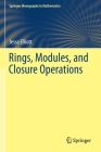 Rings, Modules, and Closure Operations (Springer Monographs in Mathematics) Cover Image