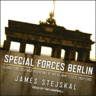 Special Forces Berlin: Clandestine Cold War Operations of the Us Army's Elite, 1956-1990 Cover Image