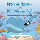 Prophet Yunus and the Big Fish in the Sea: Quranic Stories of Messengers & Prophets of God Cover Image