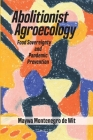 Abolitionist Agroecology, Food Sovereignty and Pandemic Prevention Cover Image