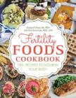Fertility Foods: 100+ Recipes to Nourish Your Body While Trying to Conceive Cover Image