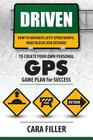 Driven: How to Navigate Life's Speed Bumps, Road Blocks and Detours to Create Your Own G.P.S.: Game Plan for Success Cover Image