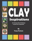 Clay Inspirations: 125 Technique Based Challenges To Spark Your Imagination Cover Image