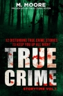 True Crime Storytime Volume 1: 12 Disturbing True Crime Stories to Keep You Up All Night Cover Image