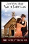 Mail Order Bride: The Betrayed Bride: Clean and Wholesome Western Historical Romance Cover Image