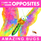 I Like to Learn Opposites: Amazing Bugs Cover Image