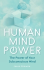 Human Mind Power: The Power of your Subconscious Mind Cover Image