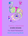 30 Bird Designs: For Adult Relaxation: Adult Colouring Book Cover Image