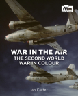 War in the Air: The Second World War in Colour Cover Image