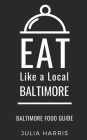 Eat Like a Local- Baltimore: Baltimore Food Guide Cover Image