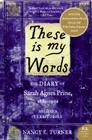 These is my Words: The Diary of Sarah Agnes Prine, 1881-1901 Cover Image