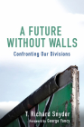 A Future without Walls: Confronting Our Divisions Cover Image