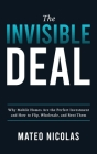 The Invisible Deal: Why Mobile Homes Are The Perfect Investment and how to Flip, Wholesale, and Rent Them Cover Image