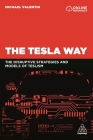 The Tesla Way: The Disruptive Strategies and Models of Teslism Cover Image