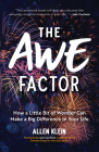 The Awe Factor: How a Little Bit of Wonder Can Make a Big Difference in Your Life (Inspirational Gift for Friends, Personal Growth Gui Cover Image