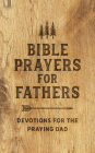 Bible Prayers for Fathers: Devotions for the Praying Dad Cover Image