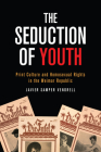 The Seduction of Youth: Print Culture and Homosexual Rights in the Weimar Republic (German and European Studies) Cover Image