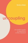 Uncoupling: An Insider's Guide to Separation in New Zealand Cover Image
