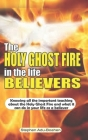The Holy Ghost Fire in the Life of Believers: Knowing all the important teaching about the Holy Ghost fire and what it can do in your life as a believ Cover Image