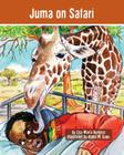 Juma on Safari: The Tanzania Juma Stories (Kids' Books from Here and There) Cover Image