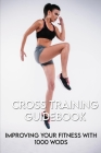 Cross Training Guidebook: Improving Your Fitness With 1000 WODs: Cross Training Workouts For Beginners Cover Image