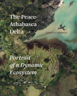 The Peace-Athabasca Delta: Portrait of a Dynamic Ecosystem Cover Image