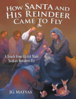 How Santa and His Reindeer Came to Fly: A Touch from Christ Made Santa's Reindeer Fly Cover Image