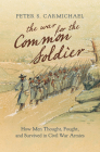 The War for the Common Soldier: How Men Thought, Fought, and Survived in Civil War Armies (Littlefield History of the Civil War Era) Cover Image
