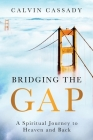 Bridging the Gap: A Spiritual Journey to Heaven and Back Cover Image