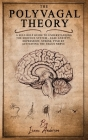 Polyvagal Theory: A Self-Help Guide to Understanding the Nervous System - Ease Anxiety, Depression, Stress, PTSD by Activating the Vagus Cover Image