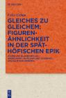 Gleiches zu Gleichem: Figurenähnlichkeit in der späthöfischen Epik (Quellen Und Forschungen Zur Literatur- Und Kulturgeschichte #101) Cover Image