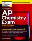 Cracking the AP Chemistry Exam, 2018 Edition: Proven Techniques to Help You Score a 5 (College Test Preparation) Cover Image