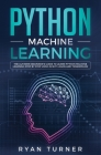Python Machine Learning: The Ultimate Beginner's Guide to Learn Python Machine Learning Step by Step using Scikit-Learn and Tensorflow Cover Image