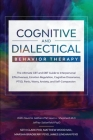 Cognitive and Dialectical Behavior Therapy: The Ultimate CBT and DBT Guide to Interpersonal Effectiveness, Emotion Regulation, Cognitive Dissonance, P Cover Image