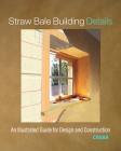 Straw Bale Building Details: An Illustrated Guide for Design and Construction Cover Image