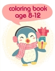 Coloring Book Age 8-12: Christmas Coloring Pages for Boys, Girls, Toddlers Fun Early Learning Cover Image