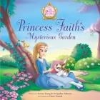 Princess Faith's Mysterious Garden (Princess Parables) Cover Image