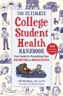 The Ultimate College Student Health Handbook: Your Guide for Everything from Hangovers to Homesickness Cover Image