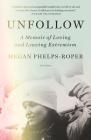 Unfollow: A Memoir of Loving and Leaving Extremism Cover Image