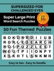 SUPERSIZED FOR CHALLENGED EYES, Book 16: Super Large Print Word Search Puzzles Cover Image