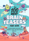 The 100 Best Brain Teasers for Kids: A Mind-Blowing Challenge of Wordplay, Math, and Logic Puzzles Cover Image